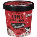 Til the Cows Come Home Pretty Please with a Cherry on Top Ice Cream